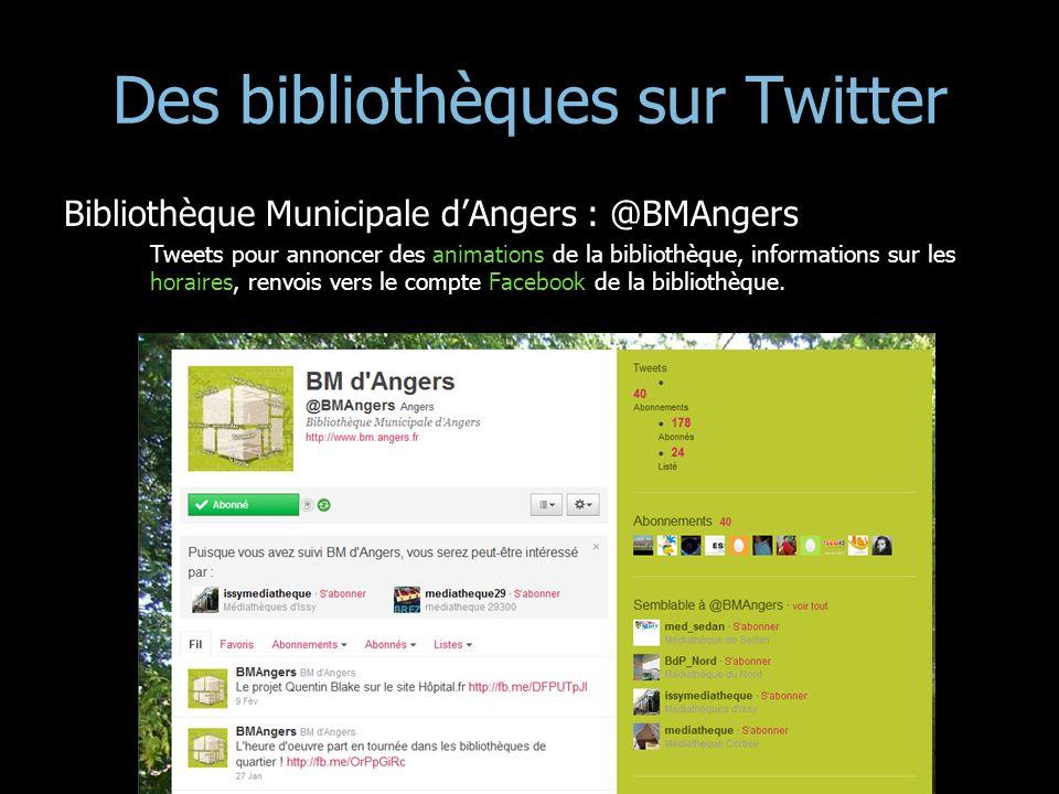 Des bibliothèques sur Twitter Bibliothèque Municipale dAngers : @BMAngers Tweets pour annoncer des animations de la bibliothèque, informations sur les