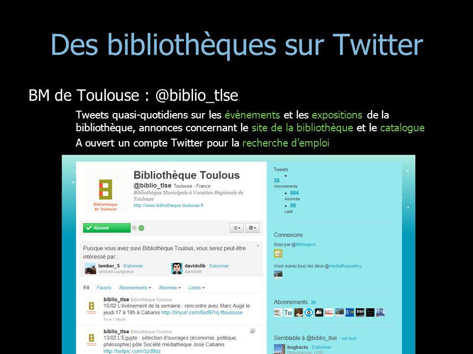 Des bibliothèques sur Twitter BM de Toulouse : @biblio_tlse Tweets quasi-quotidiens sur les évènements et les expositions de la bibliothèque, annonces