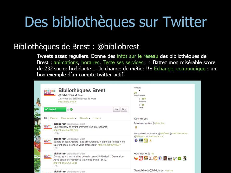 Des bibliothèques sur Twitter Bibliothèques de Brest : @bibliobrest Tweets assez réguliers. Donne des infos sur le réseau des bibliothèques de Brest :