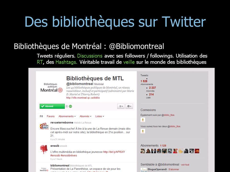 Des bibliothèques sur Twitter Bibliothèques de Montréal : @Bibliomontreal Tweets réguliers. Discussions avec ses followers / followings. Utilisation d