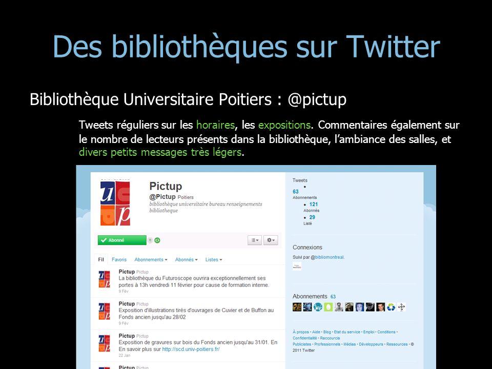 Des bibliothèques sur Twitter Bibliothèque Universitaire Poitiers : @pictup Tweets réguliers sur les horaires, les expositions. Commentaires également