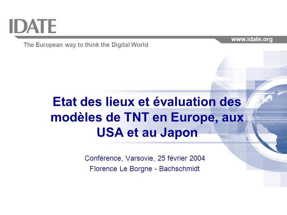 The European way to think the Digital World www.idate.org Etat des lieux et évaluation des modèles de TNT en Europe, aux USA et au Japon Conférence, Varsovie, 25 février 2004 Florence Le Borgne - Bachschmidt