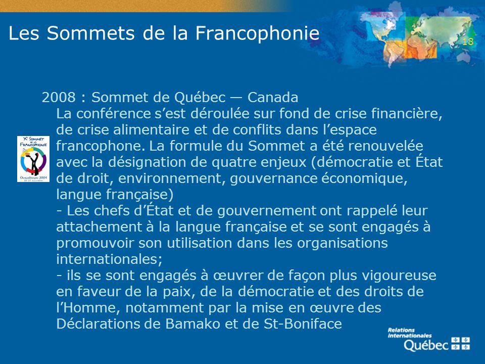 Les Sommets de la Francophonie 2008 : Sommet de Québec Canada La conférence sest déroulée sur fond de crise financière, de crise alimentaire et de con