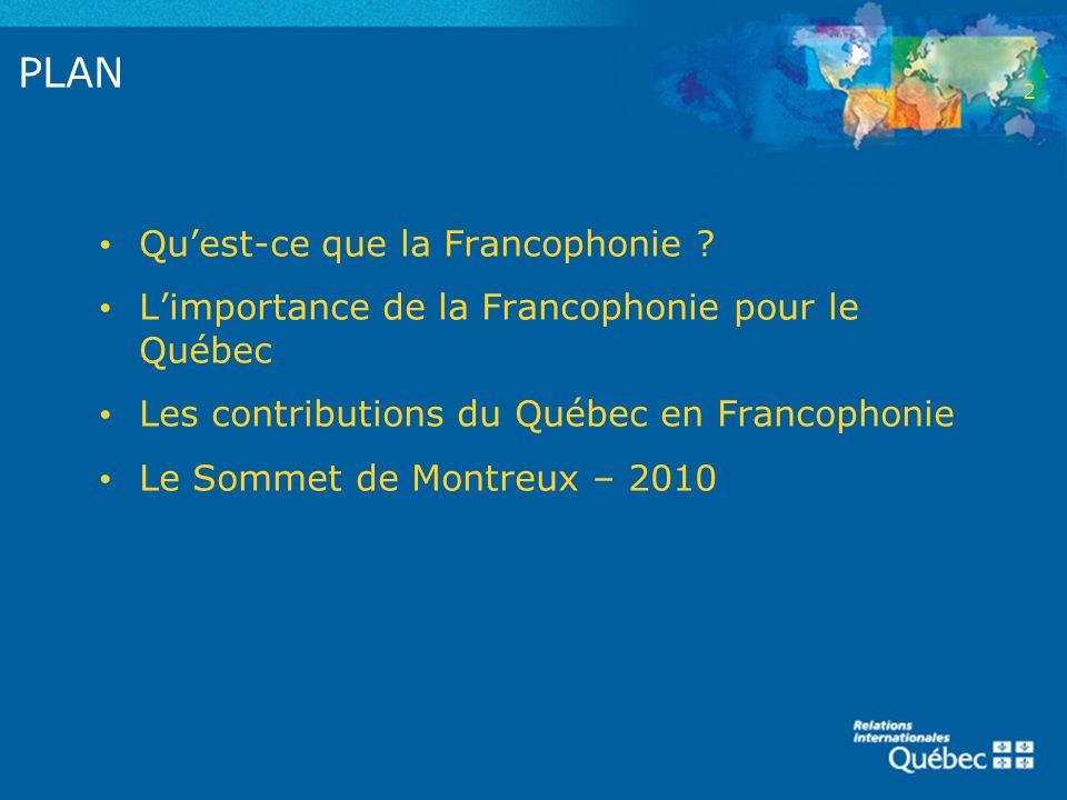 PLAN Quest-ce que la Francophonie ? Limportance de la Francophonie pour le Québec Les contributions du Québec en Francophonie Le Sommet de Montreux –