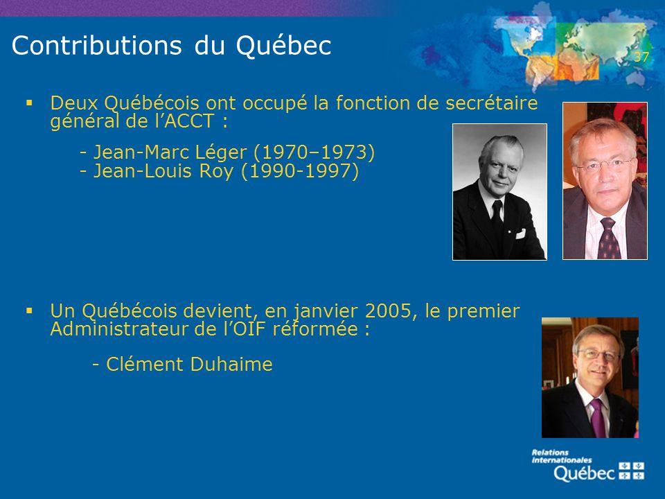 Contributions du Québec Deux Québécois ont occupé la fonction de secrétaire général de lACCT : - Jean-Marc Léger (1970–1973) - Jean-Louis Roy (1990-19