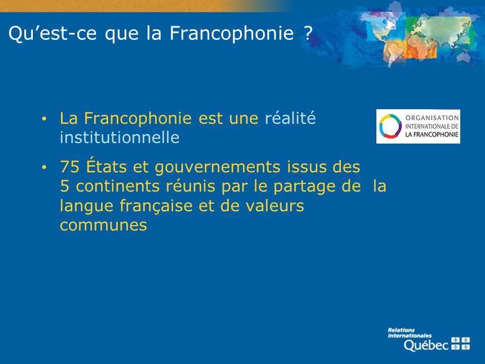 La Francophonie est une réalité institutionnelle 75 États et gouvernements issus des 5 continents réunis par le partage de la langue française et de v