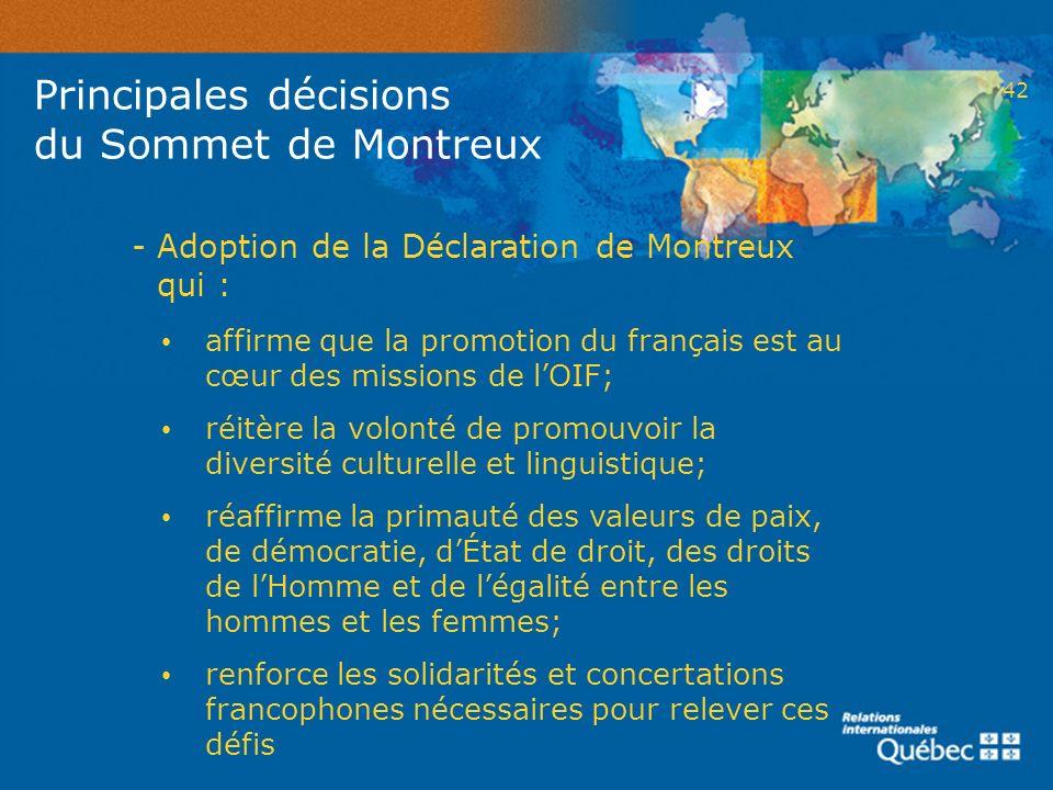 42 - Adoption de la Déclaration de Montreux qui : affirme que la promotion du français est au cœur des missions de lOIF; réitère la volonté de promouv