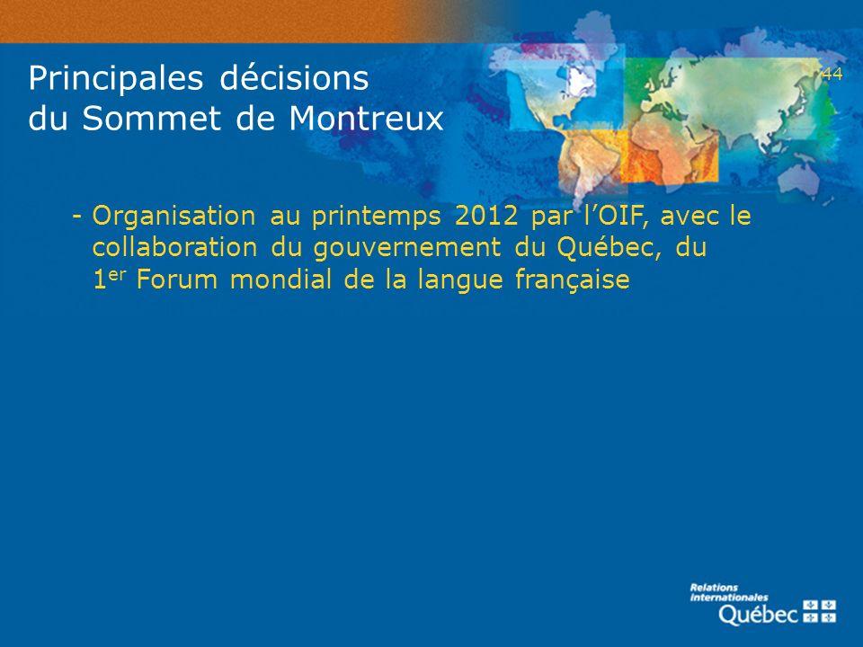 44 Principales décisions du Sommet de Montreux - Organisation au printemps 2012 par lOIF, avec le collaboration du gouvernement du Québec, du 1 er For
