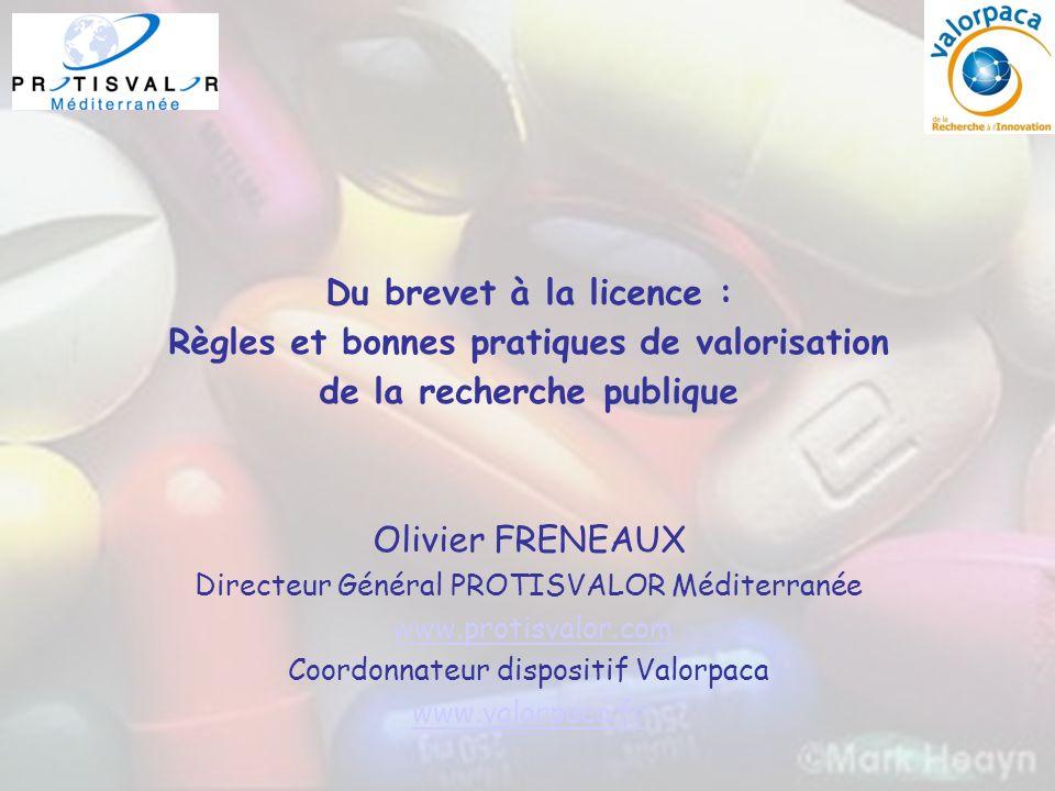 Du brevet à la licence : Règles et bonnes pratiques de valorisation de la recherche publique Olivier FRENEAUX Directeur Général PROTISVALOR Méditerran