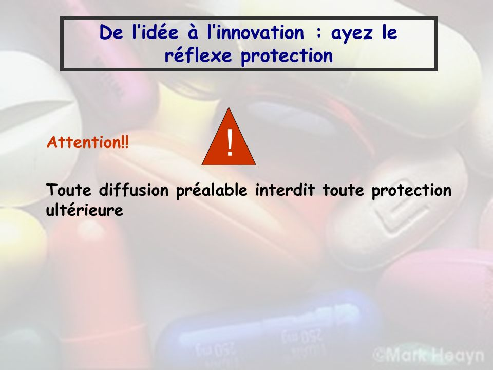 De lidée à linnovation : ayez le réflexe protection Attention!! Toute diffusion préalable interdit toute protection ultérieure !