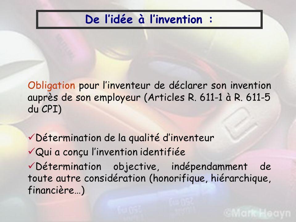 De lidée à linvention : Obligation pour linventeur de déclarer son invention auprès de son employeur (Articles R. 611-1 à R. 611-5 du CPI) Déterminati