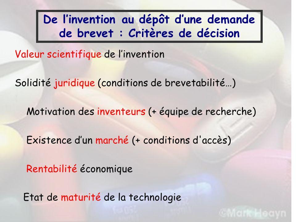 De linvention au dépôt dune demande de brevet : Critères de décision Valeur scientifique de linvention Solidité juridique (conditions de brevetabilité