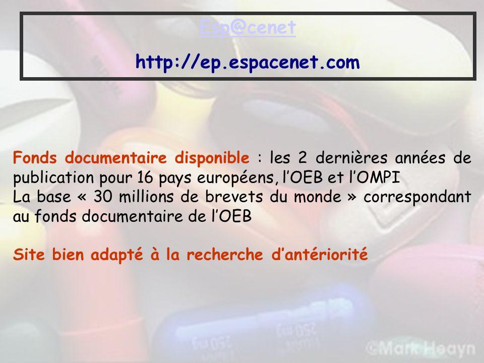 Esp@cenet http://ep.espacenet.com Fonds documentaire disponible : les 2 dernières années de publication pour 16 pays européens, lOEB et lOMPI La base