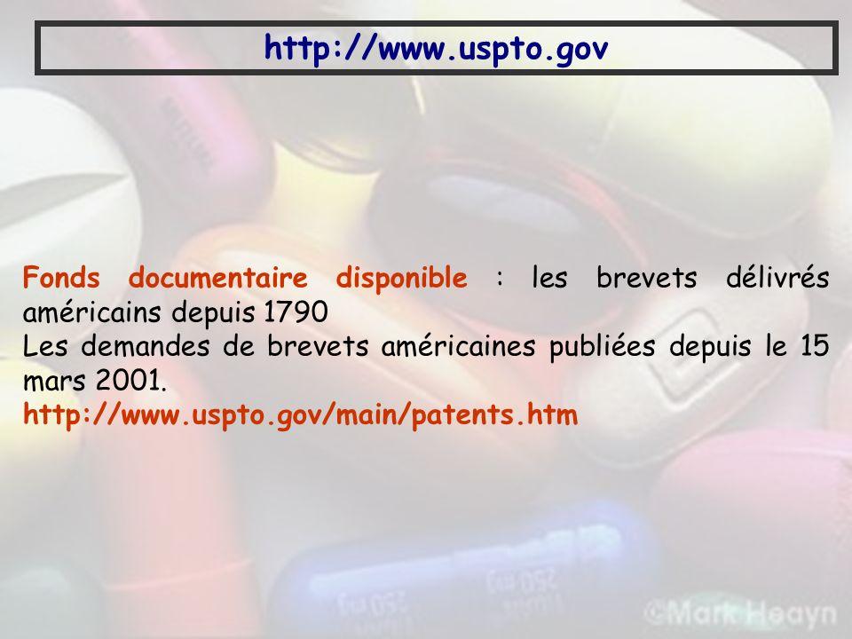 http://www.uspto.gov Fonds documentaire disponible : les brevets délivrés américains depuis 1790 Les demandes de brevets américaines publiées depuis l