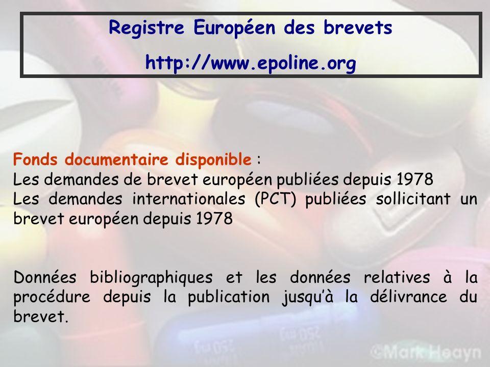 Registre Européen des brevets http://www.epoline.org Fonds documentaire disponible : Les demandes de brevet européen publiées depuis 1978 Les demandes