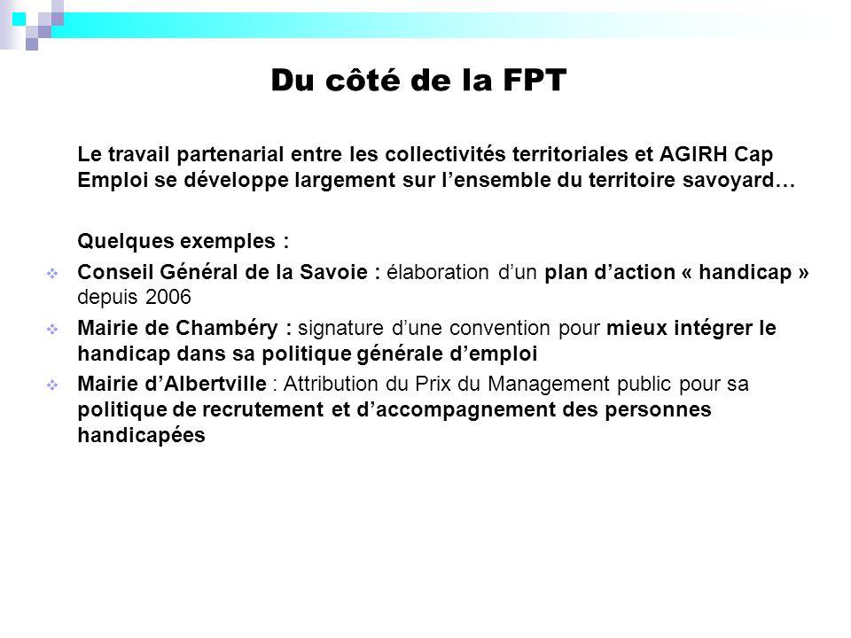 Du côté de la FPT Le travail partenarial entre les collectivités territoriales et AGIRH Cap Emploi se développe largement sur lensemble du territoire