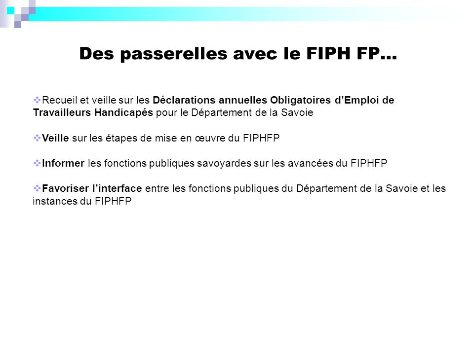 Des passerelles avec le FIPH FP… Recueil et veille sur les Déclarations annuelles Obligatoires dEmploi de Travailleurs Handicapés pour le Département