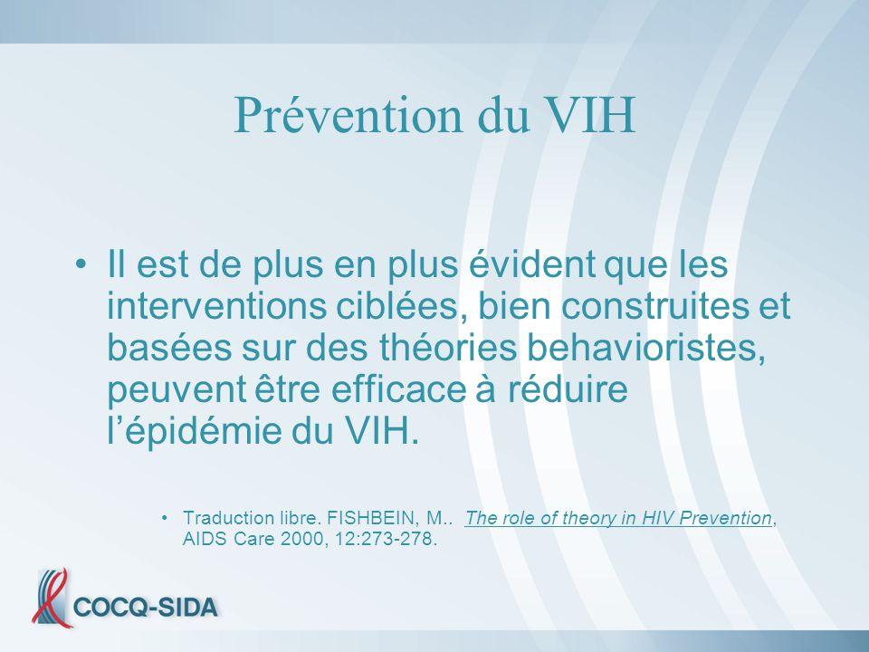 Prévention du VIH Il est de plus en plus évident que les interventions ciblées, bien construites et basées sur des théories behavioristes, peuvent être efficace à réduire lépidémie du VIH.