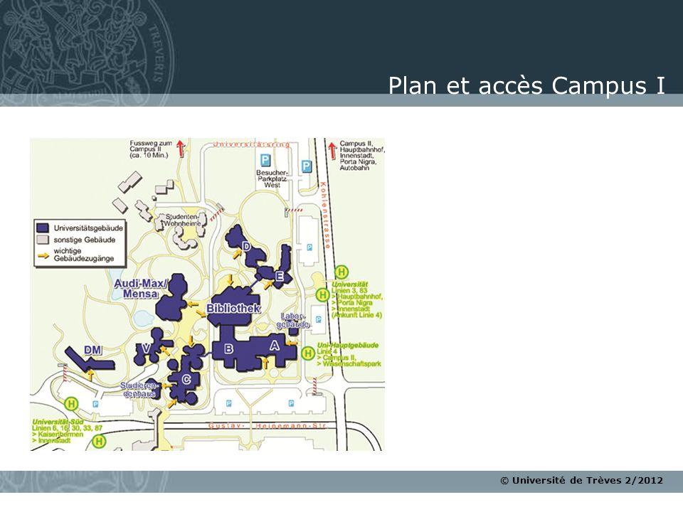 © Université de Trèves 2/2012 Plan et accès Campus I