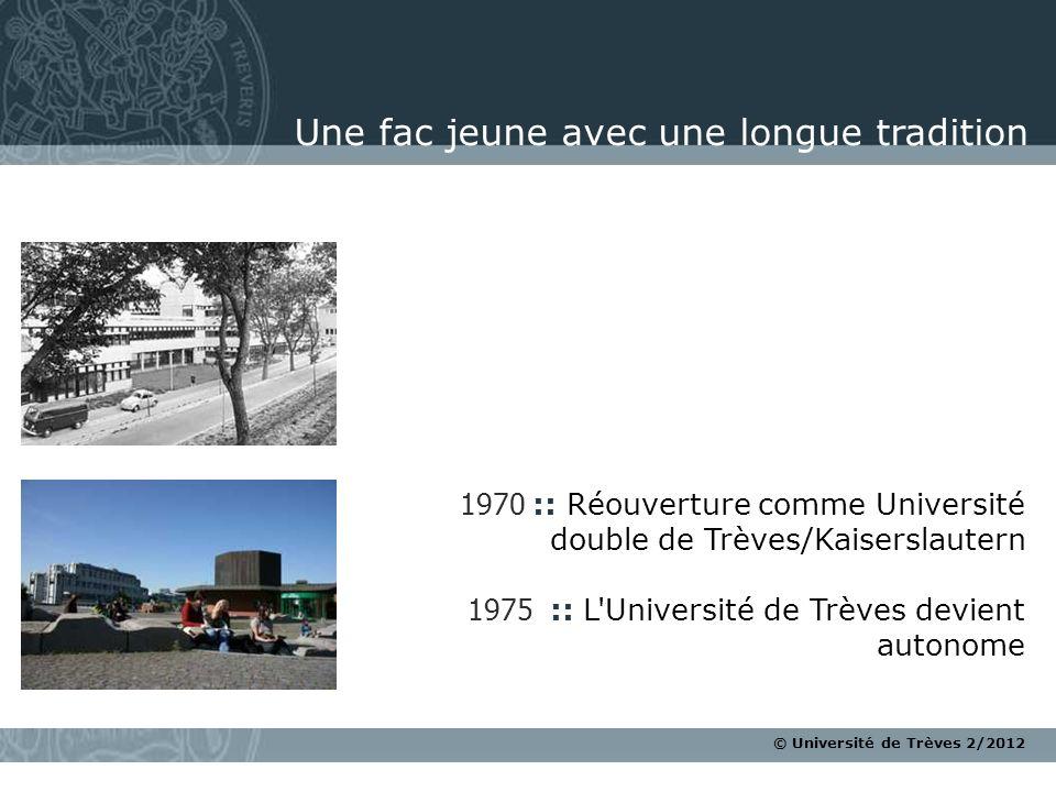 © Université de Trèves 2/2012 1970 :: Réouverture comme Université double de Trèves/Kaiserslautern 1975 :: L'Université de Trèves devient autonome Une