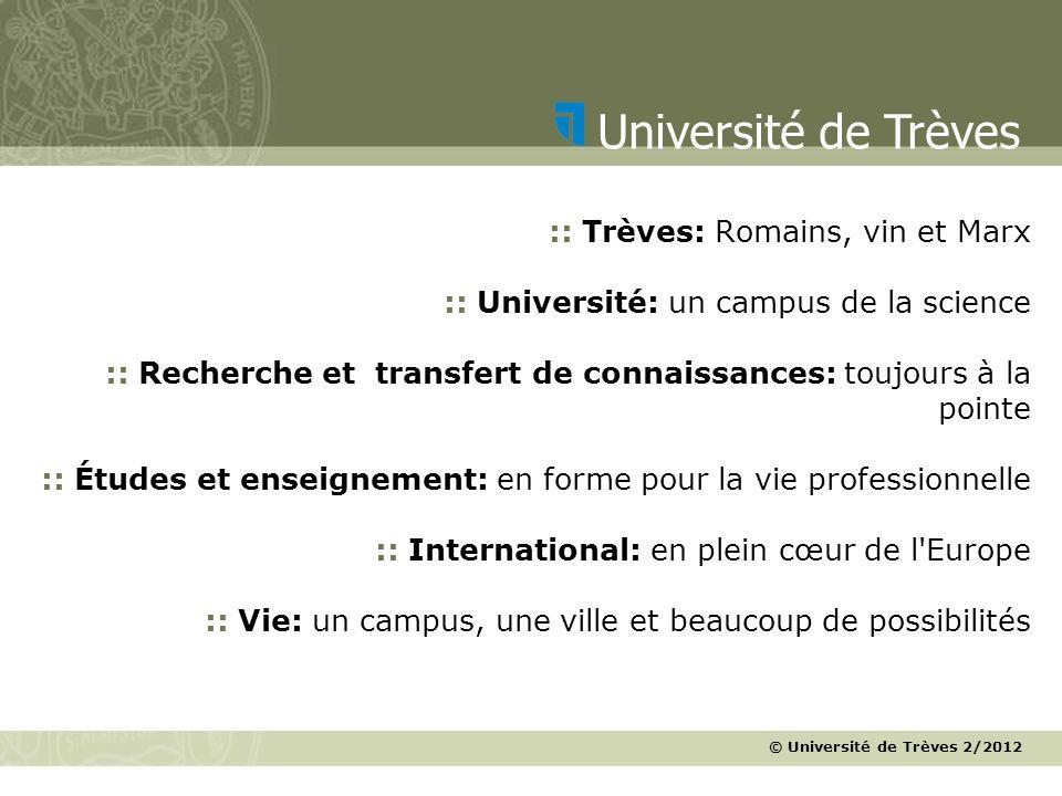 © Université de Trèves 2/2012 Université de Trèves :: Trèves: Romains, vin et Marx :: Université: un campus de la science :: Recherche et transfert de