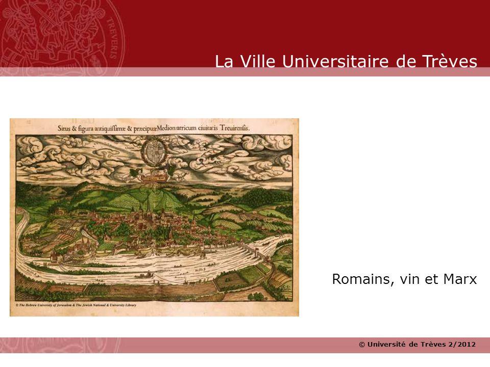 © Université de Trèves 2/2012 Romains, vin et Marx La Ville Universitaire de Trèves