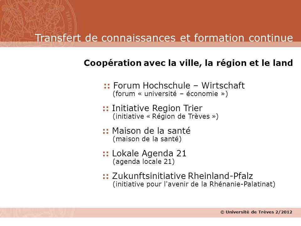 © Université de Trèves 2/2012 Coopération avec la ville, la région et le land :: Forum Hochschule – Wirtschaft (forum « université – économie ») :: In