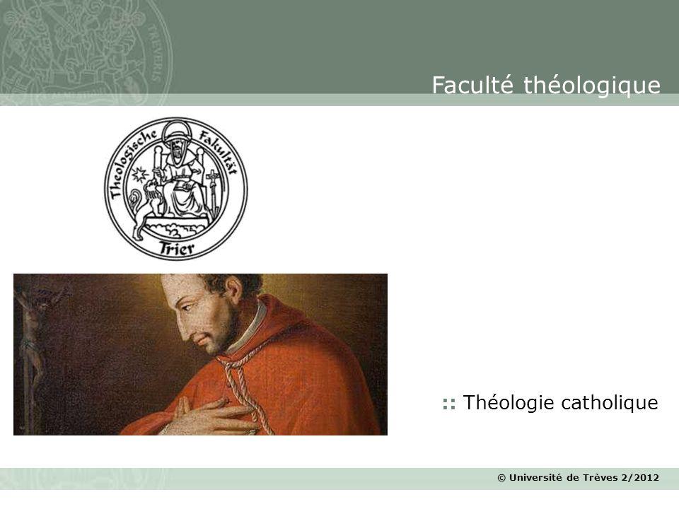 © Université de Trèves 2/2012 :: Théologie catholique Faculté théologique