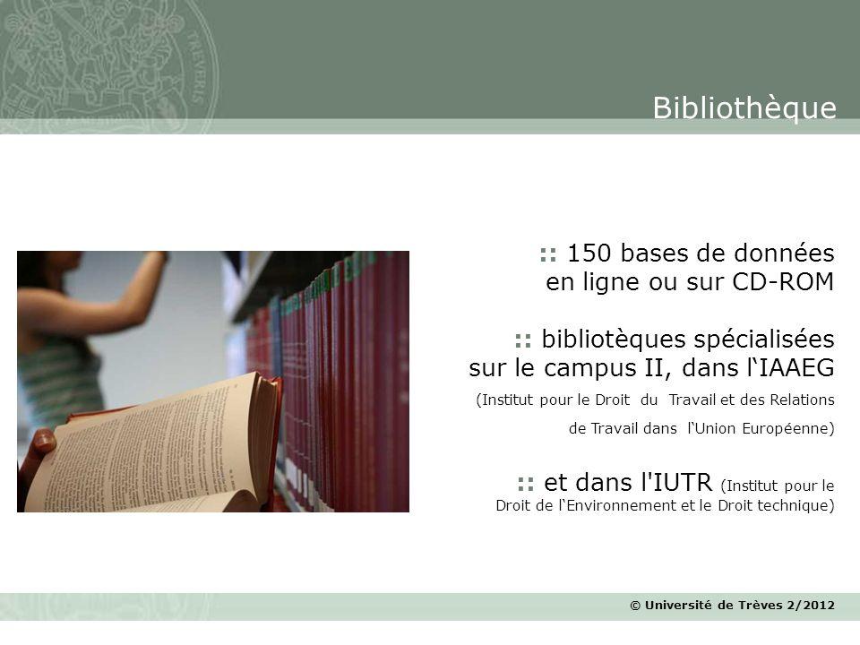 © Université de Trèves 2/2012 :: 150 bases de données en ligne ou sur CD-ROM :: bibliotèques spécialisées sur le campus II, dans lIAAEG (Institut pour