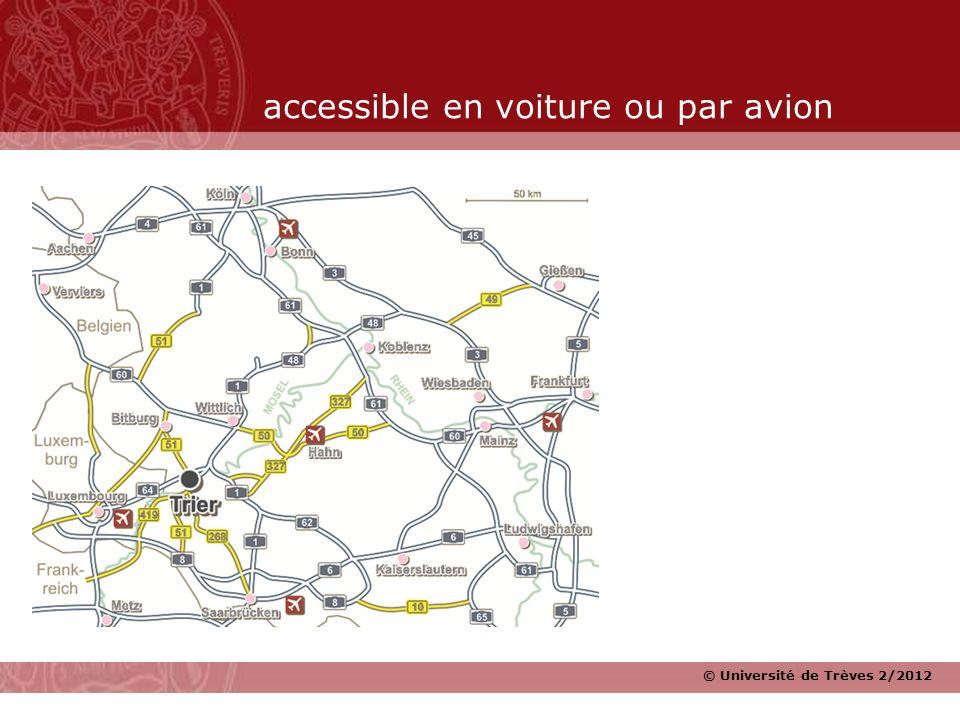 © Université de Trèves 2/2012 accessible en voiture ou par avion