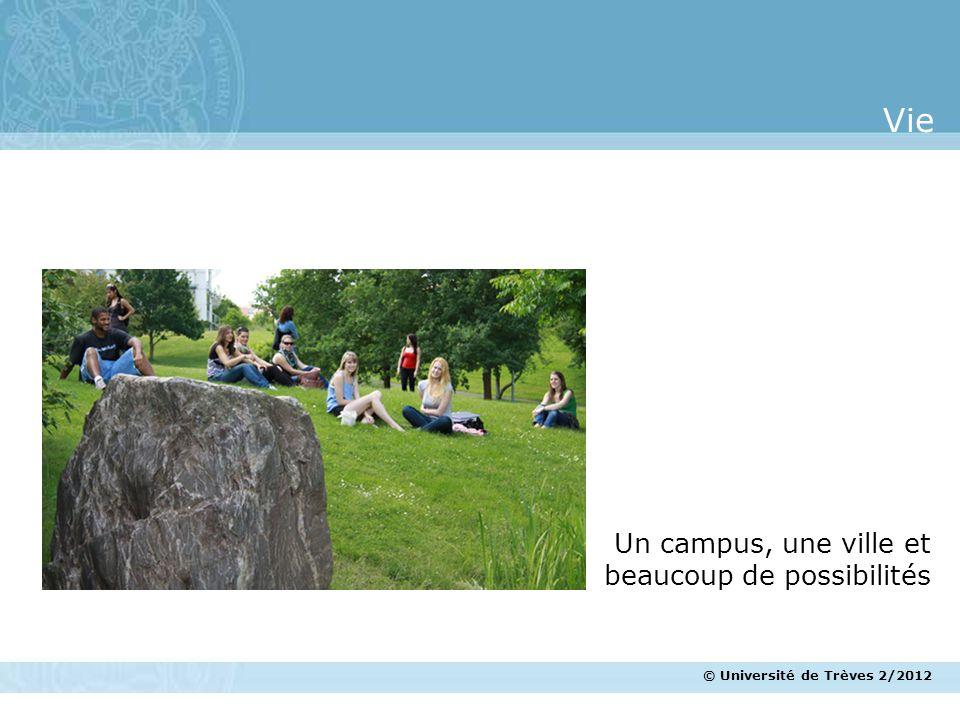 © Université de Trèves 2/2012 Un campus, une ville et beaucoup de possibilités Vie