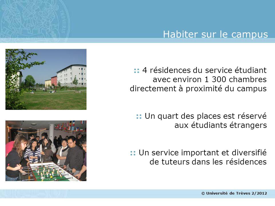 © Université de Trèves 2/2012 Habiter sur le campus :: 4 résidences du service étudiant avec environ 1 300 chambres directement à proximité du campus