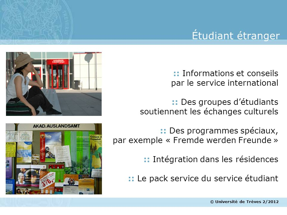 © Université de Trèves 2/2012 Étudiant étranger :: Informations et conseils par le service international :: Des groupes détudiants soutiennent les éch