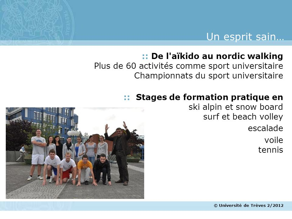 © Université de Trèves 2/2012 :: De l'aïkido au nordic walking Plus de 60 activités comme sport universitaire Championnats du sport universitaire :: S