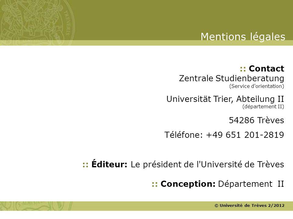 © Université de Trèves 2/2012 :: Éditeur: Le président de l'Université de Trèves :: Conception: Département II :: Contact Zentrale Studienberatung (Se