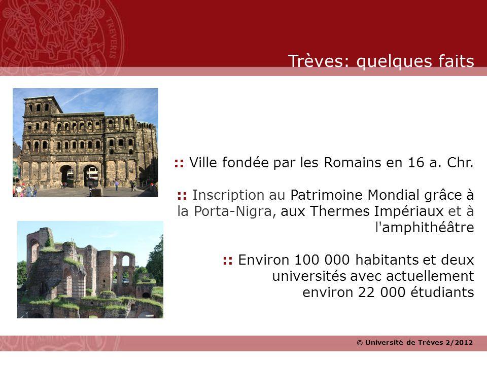 © Université de Trèves 2/2012 :: Ville fondée par les Romains en 16 a. Chr. :: Inscription au Patrimoine Mondial grâce à la Porta-Nigra, aux Thermes I