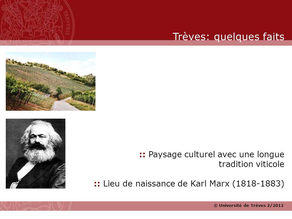 © Université de Trèves 2/2012 :: Paysage culturel avec une longue tradition viticole :: Lieu de naissance de Karl Marx (1818-1883) Trèves: quelques fa