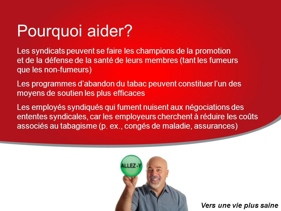 Pourquoi aider? Les syndicats peuvent se faire les champions de la promotion et de la défense de la santé de leurs membres (tant les fumeurs que les n