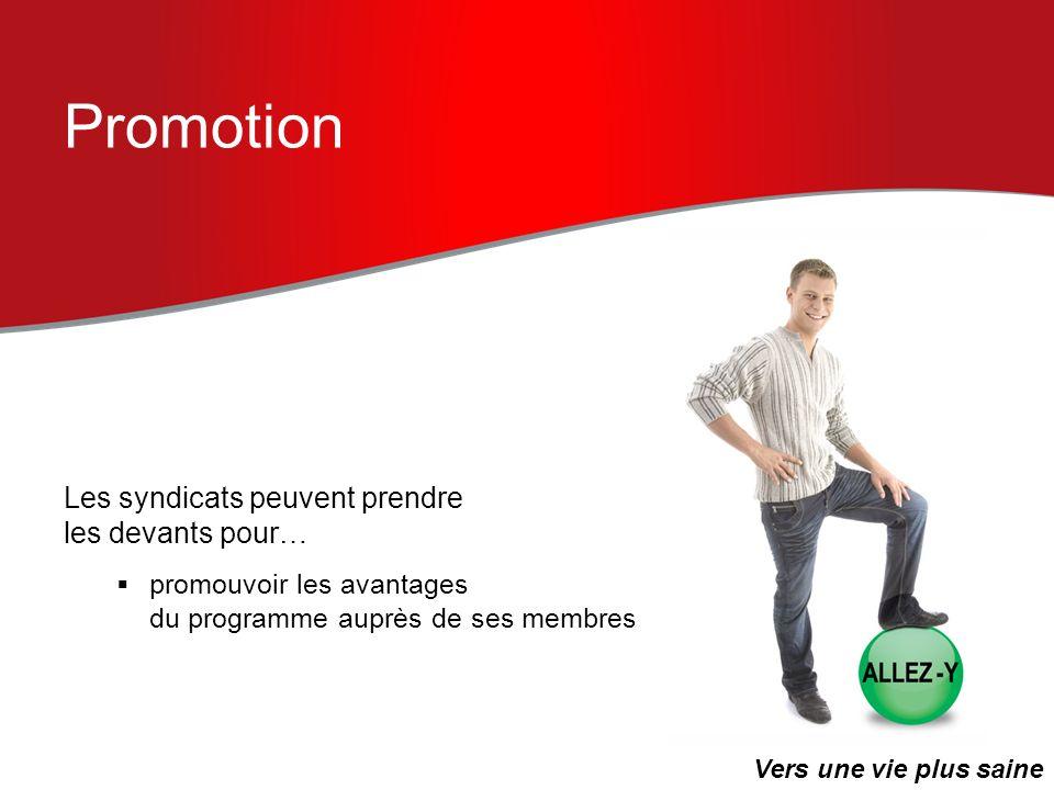 Promotion Les syndicats peuvent prendre les devants pour… promouvoir les avantages du programme auprès de ses membres Vers une vie plus saine