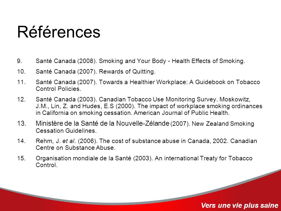 Références 9.Santé Canada (2008).Smoking and Your Body - Health Effects of Smoking.