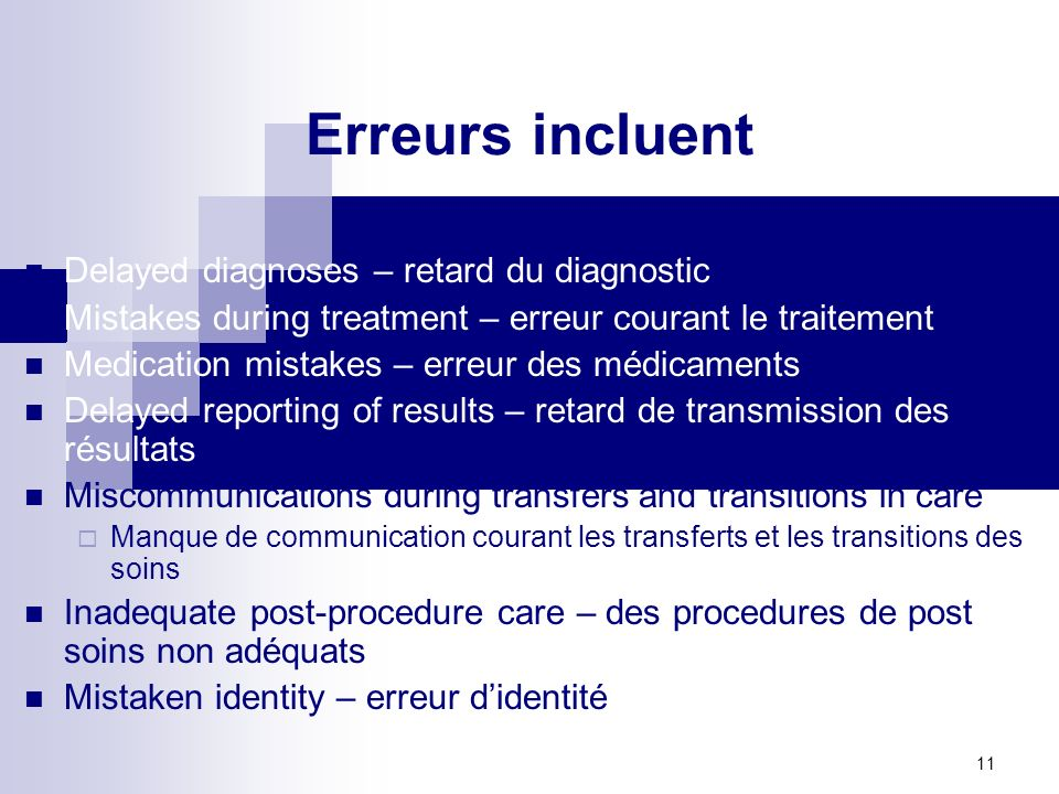 10 Définition de lerreur liée aux médicaments Any preventable event that may cause or lead to inappropriate medication use or patient harm while the medication is in the control of the health care professional, patient, or consumer.