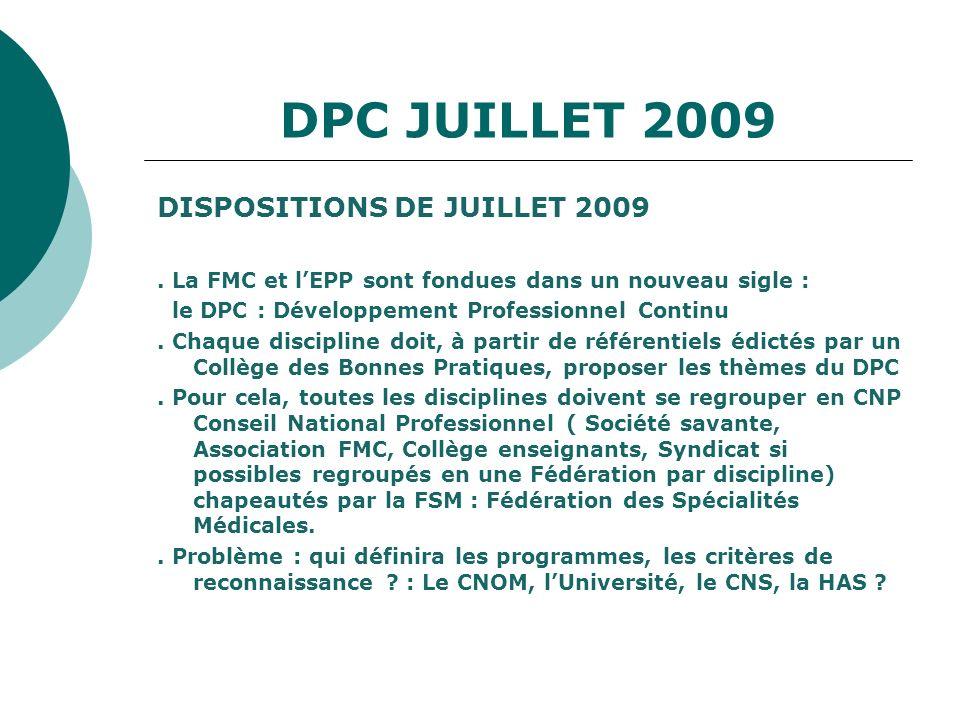 DISPOSITIONS DE JUILLET 2009. La FMC et lEPP sont fondues dans un nouveau sigle : le DPC : Développement Professionnel Continu. Chaque discipline doit