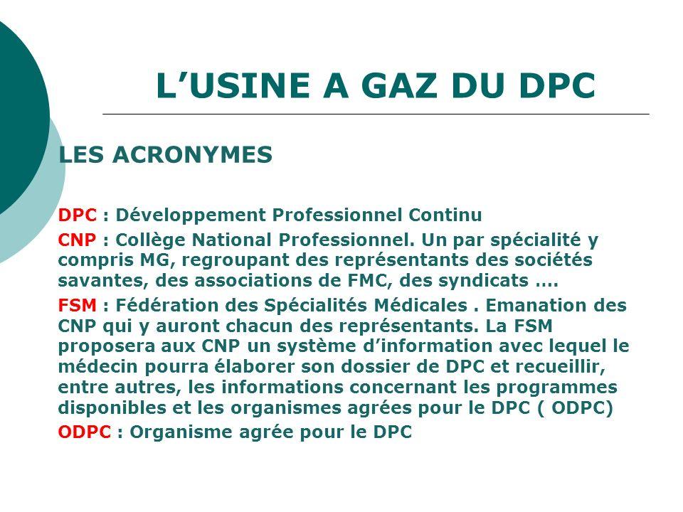 LUSINE A GAZ DU DPC LES ACRONYMES DPC : Développement Professionnel Continu CNP : Collège National Professionnel. Un par spécialité y compris MG, regr