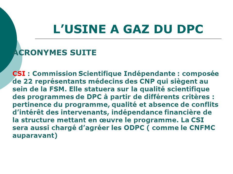 LUSINE A GAZ DU DPC ACRONYMES SUITE CSI : Commission Scientifique Indépendante : composée de 22 représentants médecins des CNP qui siègent au sein de