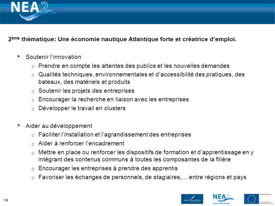 14 2 ème thématique: Une économie nautique Atlantique forte et créatrice demploi. Soutenir linnovation o Prendre en compte les attentes des publics et