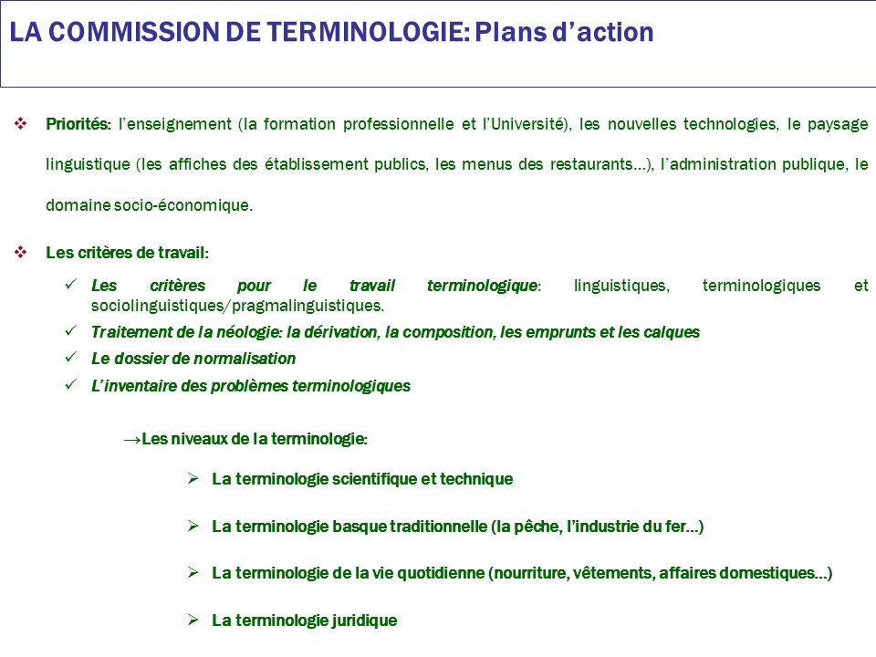 LA COMMISSION DE TERMINOLOGIE: Plans daction Priorités: lenseignement (la formation professionnelle et lUniversité), les nouvelles technologies, le paysage linguistique (les affiches des établissement publics, les menus des restaurants…), ladministration publique, le domaine socio-économique.