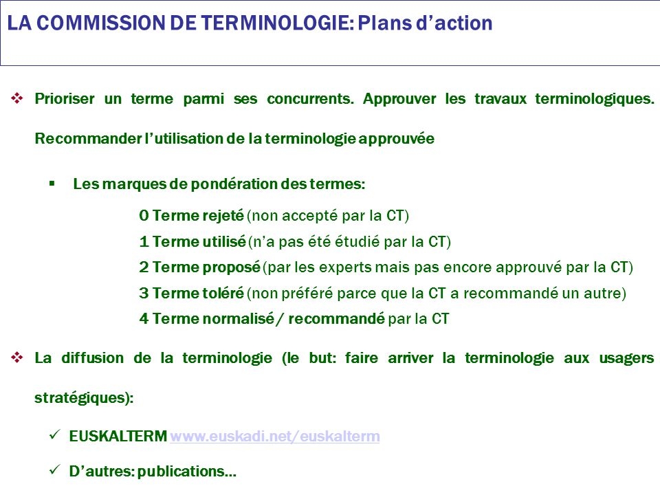 LA COMMISSION DE TERMINOLOGIE: Plans daction Prioriser un terme parmi ses concurrents.