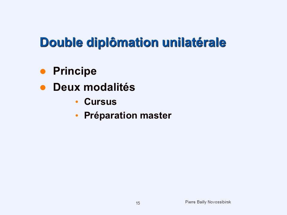 Pierre Bailly Novossibirsk 15 Double diplômation unilatérale Principe Deux modalités Cursus Préparation master