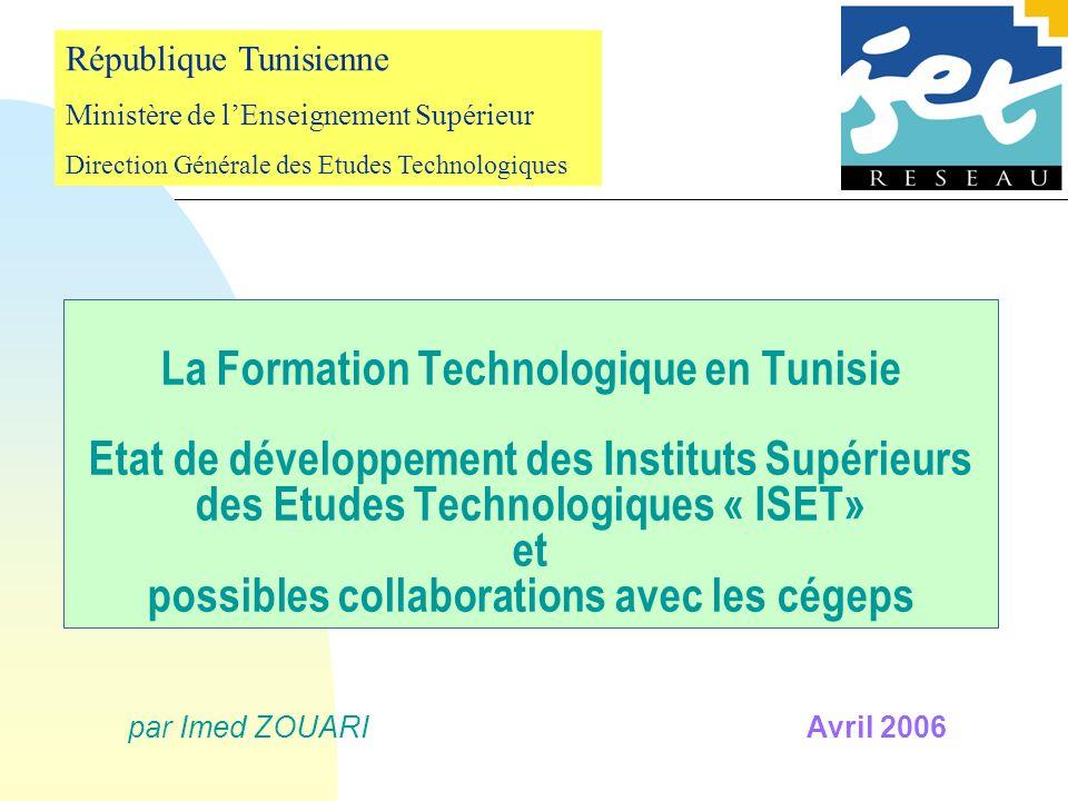 La Formation Technologique en Tunisie Etat de développement des Instituts Supérieurs des Etudes Technologiques « ISET» et possibles collaborations ave
