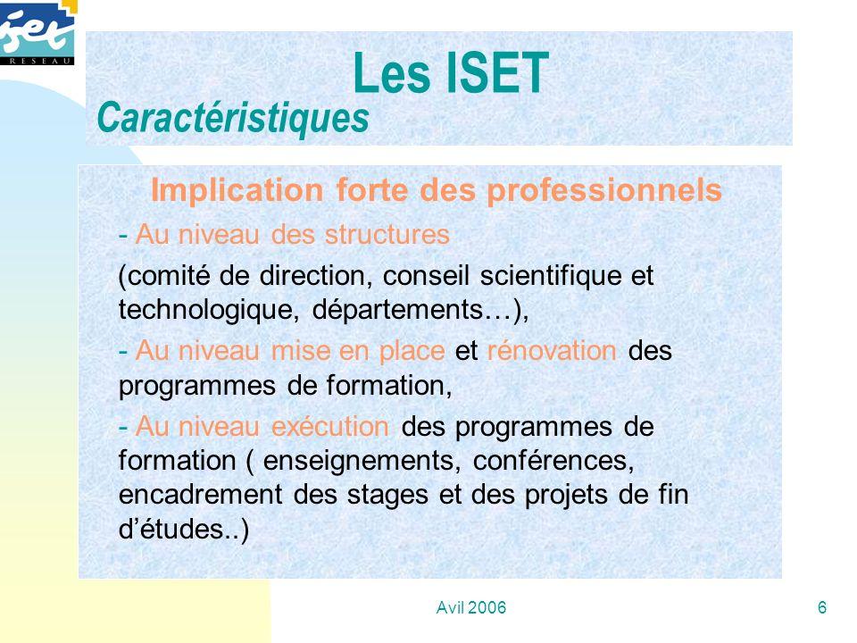 Avil 20066 Les ISET Caractéristiques Implication forte des professionnels - Au niveau des structures (comité de direction, conseil scientifique et tec